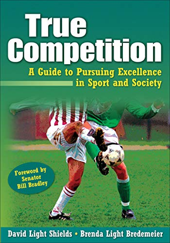 9780736074292: True Competition:Guide to Pursuing Excellence in Sport & Society