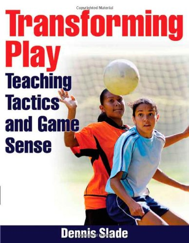 9780736075183: Transforming Play: Teaching Tactics and Game Sense