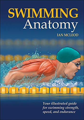 Swimming Anatomy: Your Illustrated Guide for Swimming Strength, Speed and Endurance: Ian McLeod