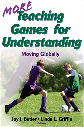 9780736083348: More Teaching Games for Understanding:Theory, Research & Practice: Moving Globally