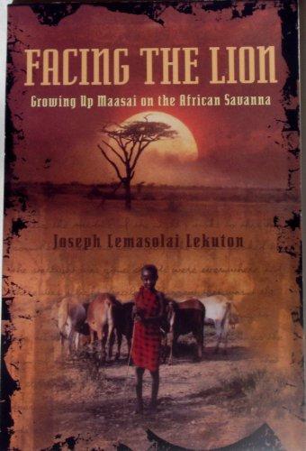Facing the Lion: Growing up Maasai on the African Savanna 0736231331: Joseph Lemasolai Lekuton