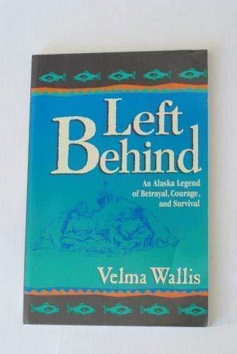 Left Behind: An Alaska Legend: Velma Wallis; Illustrator-Jim Grant