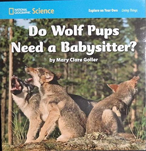 9780736255127: National Geographic Science 1-2 (Life Science: Living Things): Explore on Your Own: Do Wolf Pups Need a Babysitter?
