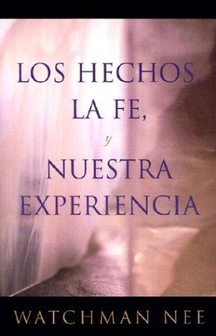 Hechos, la fe y nuestra experiencia, Los (Spanish Edition) (0736322531) by Watchman Nee