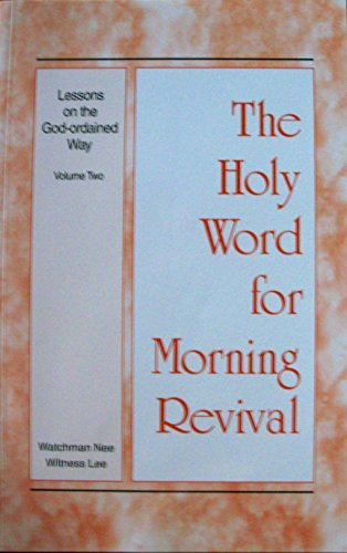 The Holy Word for Morning Revival: Lessons on the God-ordained Way (Volume 2): Watchman Nee, ...