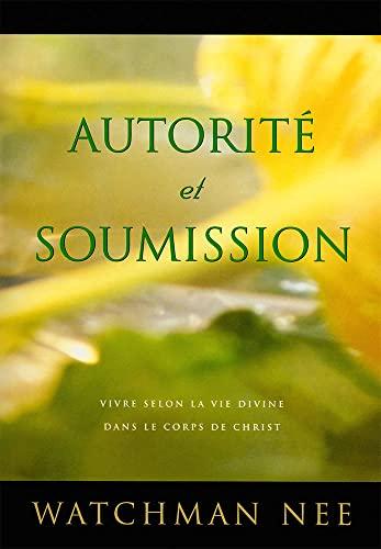 9780736363020: Autorite et Soumission Vivre Selon la Vie Divine Dans le Corps de Christ