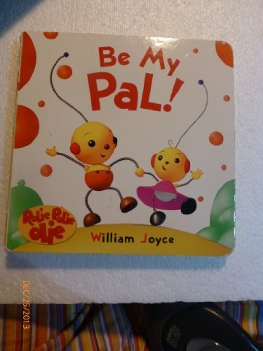 9780736401807: Be My Pal! (Rolie Polie Olie)