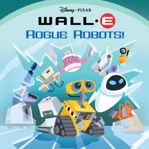9780736425193: Rogue Robots! Wall - E Pictureback