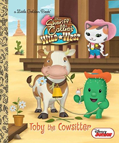 9780736432993: Toby the Cowsitter (Disney Junior: Sheriff Callie's Wild West) (Little Golden Books)