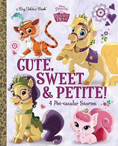 9780736434126: Cute, Sweet, & Petite! (Disney Princess: Palace Pets) (Big Golden Books)