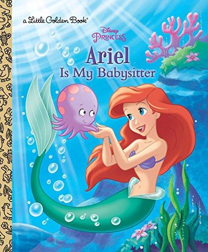 9780736434461: Ariel Is My Babysitter (Disney Princess) (Little Golden Book)
