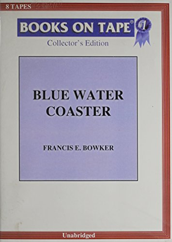 Blue Water Coaster: Francis E. Bowker