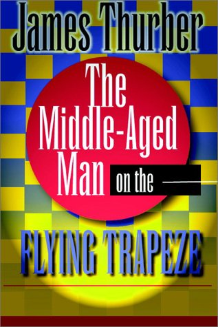 9780736601559: The Middle-Aged Man On The Flying Trapeze