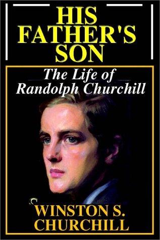 9780736647281: His Father's Son: The Life Of Randolph Churchill