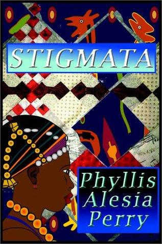 Stigmata: Phyllis Alesia Perry