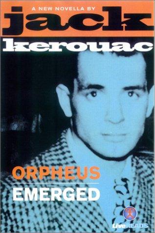 Orpheus Emerged: Kerouac, Jack