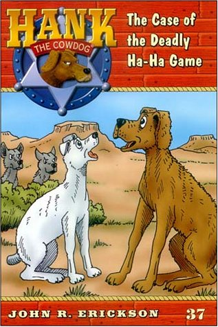 The Case of the Deadly Ha-Ha Game (Hank the Cowdog, 37): Erickson, John R.
