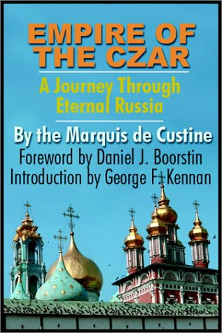 Empire of the Czar: A Journey Through Eternal Russia: Decustine, Marquis