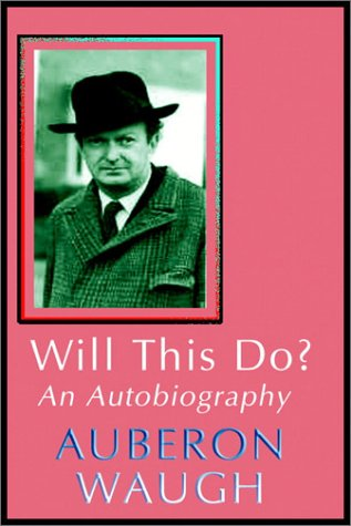 Will This Do? An Autobiography: Waugh, Auberon