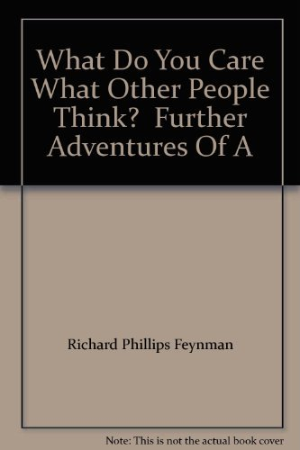 """What Do You Care What Other People Think?"": Further Adventures Of A (0736671781) by Richard Phillips Feynman"