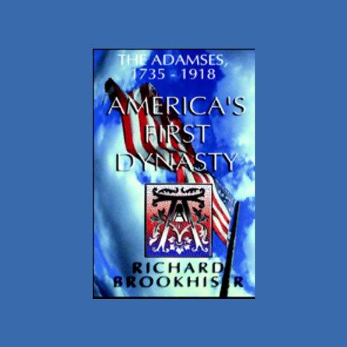 America's First Dynasty: The Adamses, 1735-1918: Brookhiser, Richard