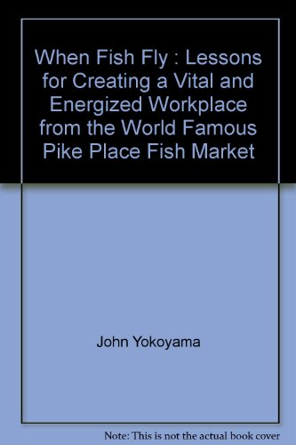 9780736698771: When Fish Fly : Lessons for Creating a Vital and Energized Workplace from the World Famous Pike Place Fish Market
