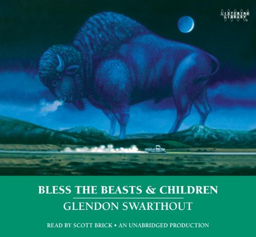 Bless the Beasts & Children: Glendon Swarthout