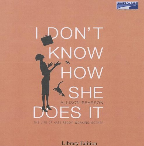 I Don't Know How She Does It: The Life of Kate Reddy, Working Mother (073669952X) by Allison Pearson
