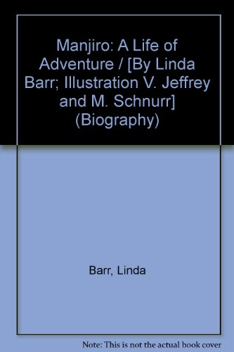 Manjiro: A Life of Adventure / [By: Linda Barr