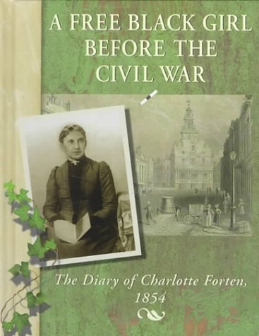 9780736803458: A Free Black Girl Before the Civil War: The Diary of Charlotte Forten, 1854 (Diaries, Letters and Memoirs)