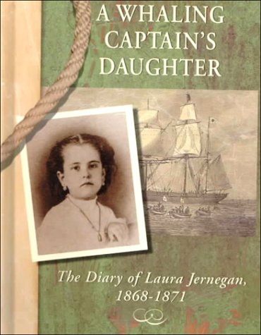 A Whaling Captain's Daughter: The Diary of Laura Jernegan, 1868-1871 (Diaries, Letters, and ...