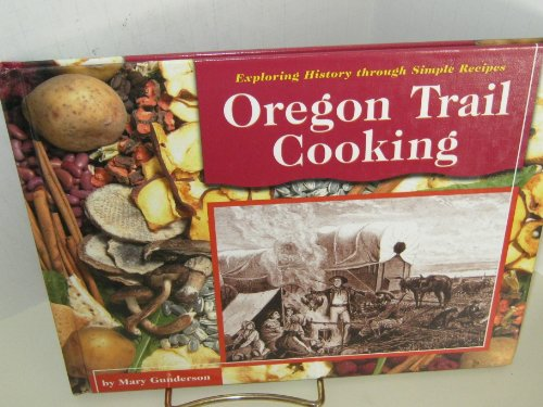 Oregon Trail Cooking (Exploring History Through Simple Recipes)