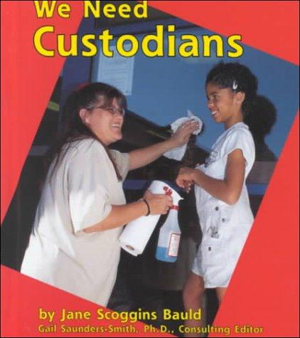We Need Custodians (Helpers in Our School): Jane Scoggins Bauld