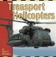 Transport Helicopters (The Transportation Library): Richardson, Adele D.