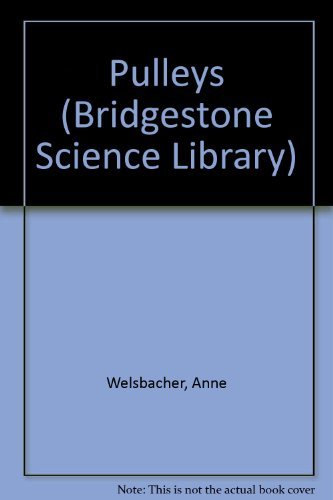 Pulleys (Bridgestone Science Library): Welsbacher, Anne