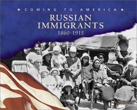 Russian Immigrants: 1860-1915 (Coming to America) (0736812091) by Helen Frost
