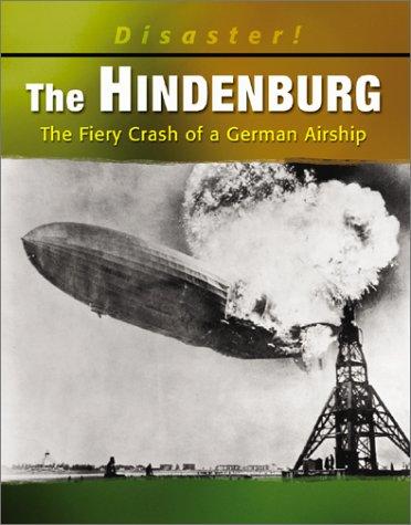 The Hindenburg: The Fiery Crash of a German Airship (Disaster! (Captstone)): Deady, Kathleen W.