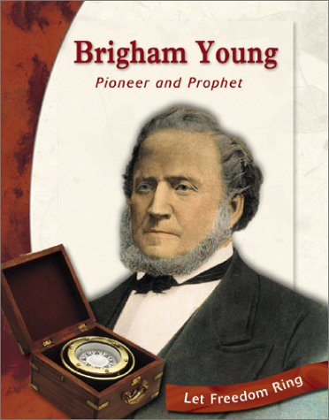 Brigham Young: Pioneer and Prophet (Let Freedom Ring): Gunderson, Cory Gideon