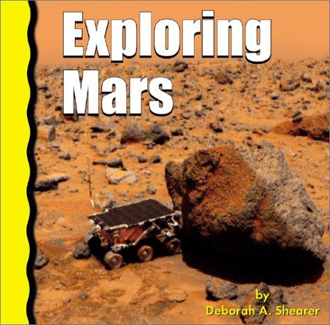 Exploring Mars (Explore Space!): Deborah A. Shearer