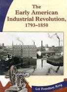9780736815574: The Early American Industrial Revolution, 1793-1850 (The New Nation)