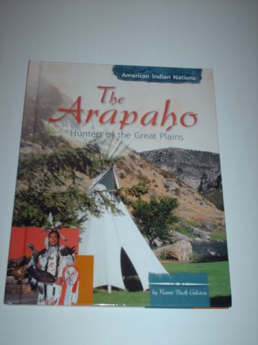 The Arapaho: Hunters of the Great Plains (American Indian Nations): Gibson, Karen Bush