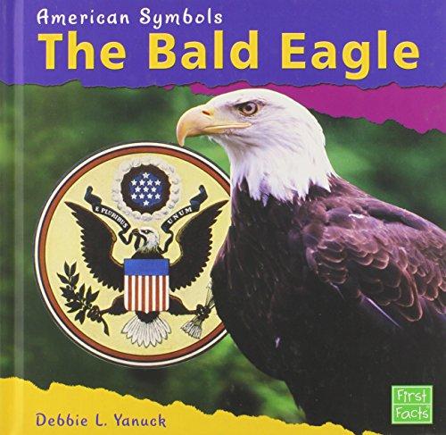 The Bald Eagle (American Symbols): Yanuck, Debbie L.