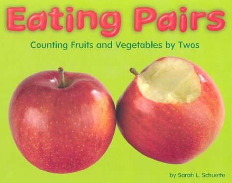 9780736816762: Eating Pairs: Counting Fruits and Vegetables by Twos (Counting Books)