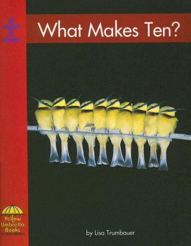 What Makes Ten? (Yellow Umbrella Emergent Level): Lisa Trumbauer