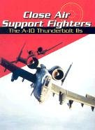 Close Air Support Fighters: The A-10 Thunderbolt IIS (War Planes): Green, Michael, Green, Gladys
