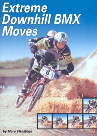 Extreme Downhill BMX Moves (Behind the Moves): Firestone, Mary