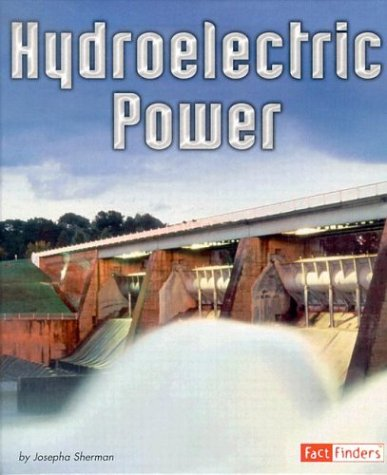 Hydroelectric Power (Fact Finders: Energy at Work): Josepha Sherman