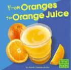 9780736826365: From Oranges to Orange Juice (From Farm to Table)
