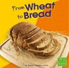 9780736826389: From Wheat to Bread (From Farm to Table)