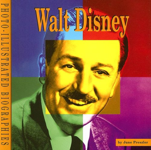 Walt Disney: A Photo-Illustrated Biography (Photo-Illustrated Biographies): Preszler, June